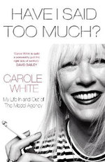 Have I Said Too Much? : My Life In and Out of the Model Agency - Carole White