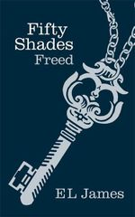 Fifty Shades Freed : Gorgeous Hardcover Edition : Fifty Shades : Book 3 - E. L. James