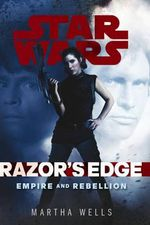 Razor's Edge : Star Wars : Empire and Rebellion - Martha Wells