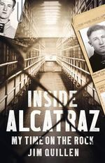 Inside Alcatraz : My Time on the Rock - Jim Quillen