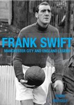 Frank Swift - Manchester City and England Legend : Bury FC's Amazing Cup Story - FA Cup Winners 1900 ... - Mark Metcalf