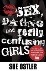 Sex, Dating and Really Confusing Girls! - Sue Ostler