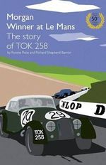 Morgan Winner at Le Mans 1962 The Story of TOK258 : Golden Anniversary Edition - Ronnie Price