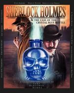 Sherlock Holmes and the Case of the Crystal Blue Bottle : a Graphic Novel - Luke Kuhns