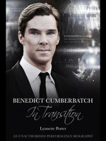 Benedict Cumberbatch, in Transition : An Unauthorised Performance Biography - Lynnette Porter