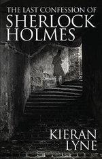 The Last Confession of Sherlock Holmes - Kieran Lyne
