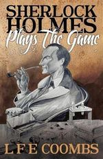 Sherlock Holmes Plays the Game - Leslie F. Coombs