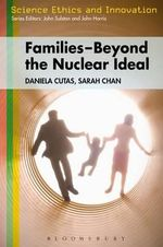 Families - Beyond the Nuclear Ideal : For Better or Worse? - Daniela Cutas