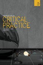 Critical Practice : Theorists and Creativity - Martin McQuillan