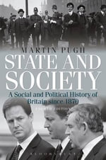 State and Society : A Social and Political History of Britain Since 1870 - Martin Pugh