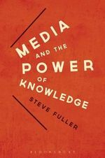 Media and the Power of Knowledge : Past, Present and Future - Steve Fuller