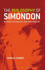 The Philosophy of Simondon : Between Technology and Individuation - Pascal Chabot