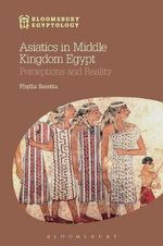 Asiatics in Middle Kingdom Egypt : The Origin of America's Clovis Culture - Phyllis Saretta