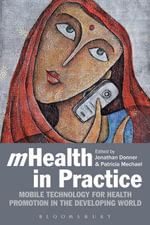 mHealth in Practice : Mobile Technology for Health Promotion in the Developing World