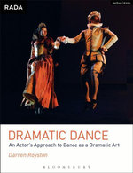 Dramatic Dance : An Actor's Approach to Dance as a Dramatic Art - Darren Royston