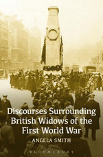 Discourses Surrounding British Widows of the First World War - Angela Smith