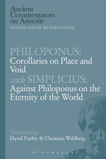 Philoponus : Corollaries on Place and Void with Simplicius: Against Philoponus on the Eternity of the World -  Philoponus