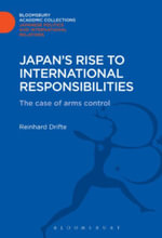 Japan's Rise to International Responsibilities : The Case of Arms Control - Reinhard Drifte