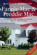 Fannie Mae and Freddie Mac : Turning the American Dream into a Nightmare - Oonagh McDonald
