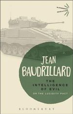 The Intelligence of Evil: or, The Lucidity Pact : Bloomsbury Revelations   - Jean Baudrillard