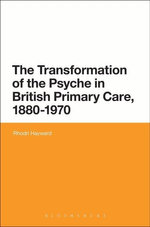 The Transformation of the Psyche in British Primary Care, 1880-1970 - Rhodri Hayward