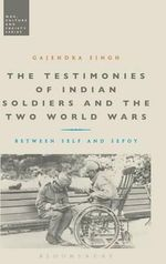 The Testimonies of Indian Soldiers and the Two World Wars : Between Self and Sepoy - Gajendra Singh