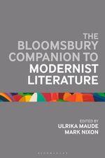The Bloomsbury Companion to Modernist Literature - Mark Nixon