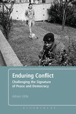 Enduring Conflict : Challenging the Signature of Peace and Democracy - Adrian Little