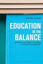 Education in the Balance : Mapping the Global Dynamics of School Leadership - Raphael Wilkins
