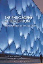The Philosophy of Perception : Phenomenology and Image Theory - Lambert Wiesing