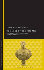 The Last of the Romans : Bonifatius - Warlord and Comes Africae - Jeroen W. P. Wijnendaele