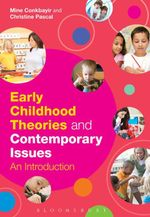Early Childhood Theories and Contemporary Issues : An Introduction - Mine Conkbayir