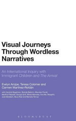 Visual Journeys Through Wordless Narratives : An International Inquiry with Immigrant Children and the Arrival - Evelyn Arizpe
