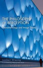 The Philosophy of Perception : Phenomenology and Image Theory - Lambert Wiesing