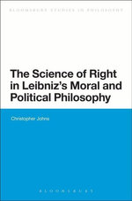 The Science of Right in Leibniz's Moral and Political Philosophy - Christopher Johns