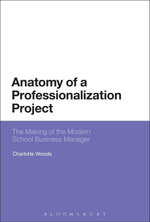 Anatomy of a Professionalization Project : The Making of the Modern School Business Manager - Charlotte Woods