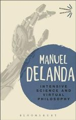 Intensive Science and Virtual Philosophy : Bloomsbury Revelations   - Manuel DeLanda