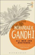 All Men are Brothers - Mohandas Karamchand Gandhi