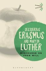 Discourse on Free Will : The Revelation of God as the Sublimation of Religi... - Desiderius Erasmus