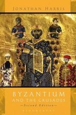 Byzantium and the Crusades : Second Edition - Jonathan Harris