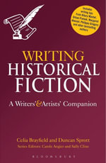 Writing Historical Fiction : A Writers' and Artists' Companion - Celia Brayfield