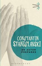 An Actor Prepares : The Illustrated Biography - Konstantin Stanislavski