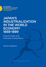 Japan's Industrialization in the World Economy : 1859-1899: Export, Trade and Overseas Competition - Shinya Sugiyama