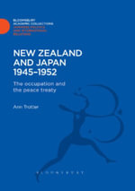 New Zealand and Japan 1945-1952 : The Occupation and the Peace Treaty - Ann Trotter