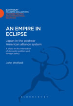 An Empire in Eclipse : Japan in the Post-War American Alliance System: A Study in the Interraction of Domestic Politics and Foreign Policy - John Welfield