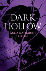 Dark Hollow - Anna Katharine Green