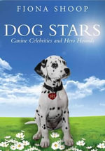 Dog Stars : Canine Celebrities and Hero Hounds - Fiona Shoop
