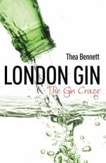 London Gin : The Gin Craze - Thea Bennett