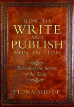 How to Write and Publish Non-Fiction : Revealing the Secrets of the Trade - Fiona Shoop