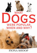 The What Dogs Were Popular, When and Why? - Fiona Shoop